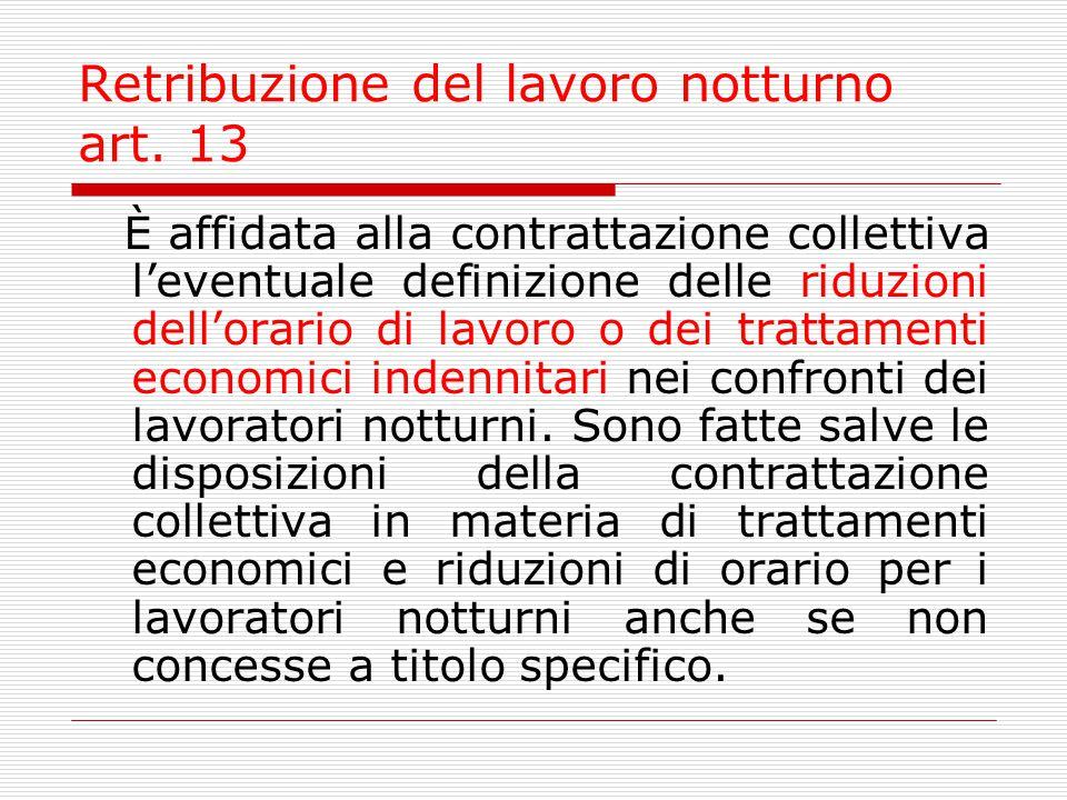 Retribuzione del lavoro notturno art. 13 È affidata alla contrattazione collettiva l'eventuale definizione delle riduzioni dell'orario di lavoro o dei