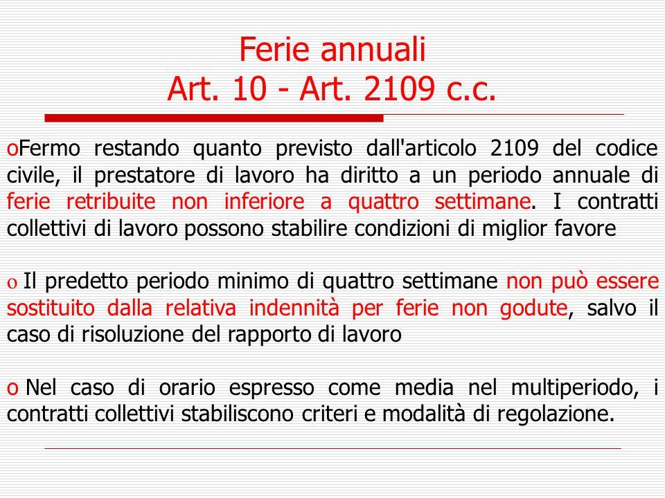 Ferie annuali Art. 10 - Art. 2109 c.c. oFermo restando quanto previsto dall'articolo 2109 del codice civile, il prestatore di lavoro ha diritto a un p