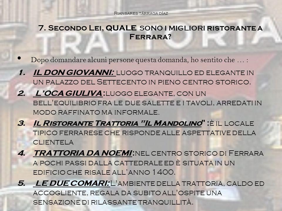 Riansares tárraga díaz 7. Secondo Lei, quale SONO I MIGLIORI ristorante a Ferrara? Dopo domandare alcuni persone questa domanda, ho sentito che … : 1.