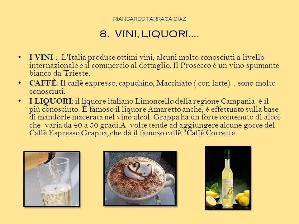 RIANSARES TARRAGA DIAZ 8. VINI, LIQUORI…. I VINI : L'Italia produce ottimi vini, alcuni molto conosciuti a livello internazionale e il commercio al de