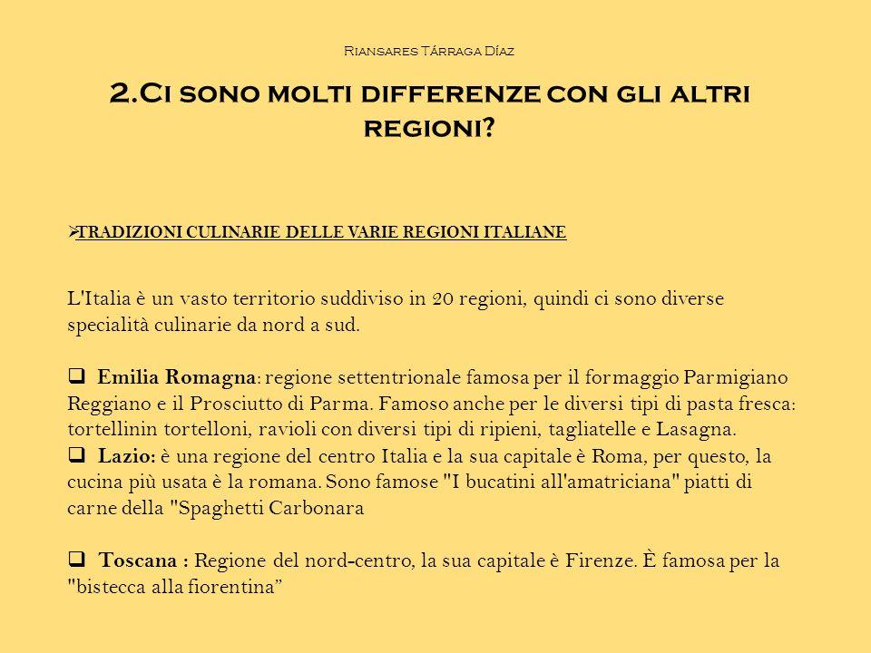 Riansares Tárraga Díaz 2.Ci sono molti differenze con gli altri regioni?  TRADIZIONI CULINARIE DELLE VARIE REGIONI ITALIANE L'Italia è un vasto terri