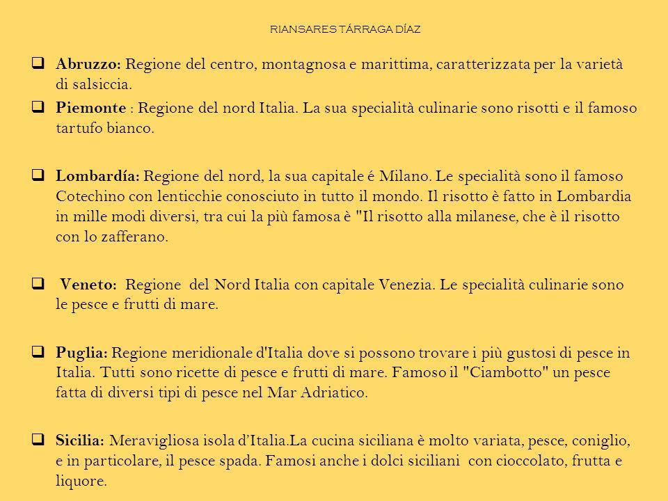 RIANSARES TÁRRAGA DÍAZ  Abruzzo: Regione del centro, montagnosa e marittima, caratterizzata per la varietà di salsiccia.  Piemonte : Regione del nor