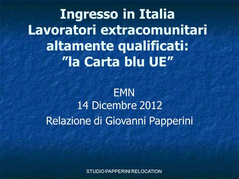 """STUDIO PAPPERINI RELOCATION Ingresso in Italia Lavoratori extracomunitari altamente qualificati: """"la Carta blu UE"""" 14 Dicembre 2012 Relazione di Giova"""