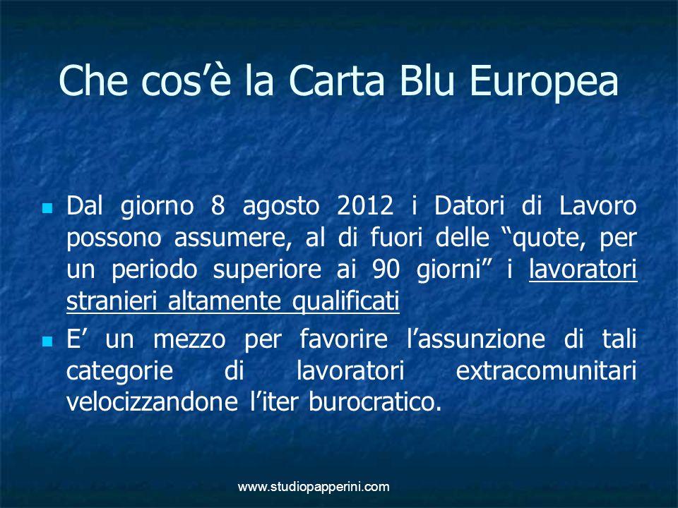 """www.studiopapperini.com Che cos'è la Carta Blu Europea Dal giorno 8 agosto 2012 i Datori di Lavoro possono assumere, al di fuori delle """"quote, per un"""