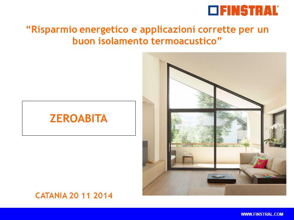 """WWW.FINSTRAL.COM """"Risparmio energetico e applicazioni corrette per un buon isolamento termoacustico"""" ZEROABITA CATANIA 20 11 2014"""