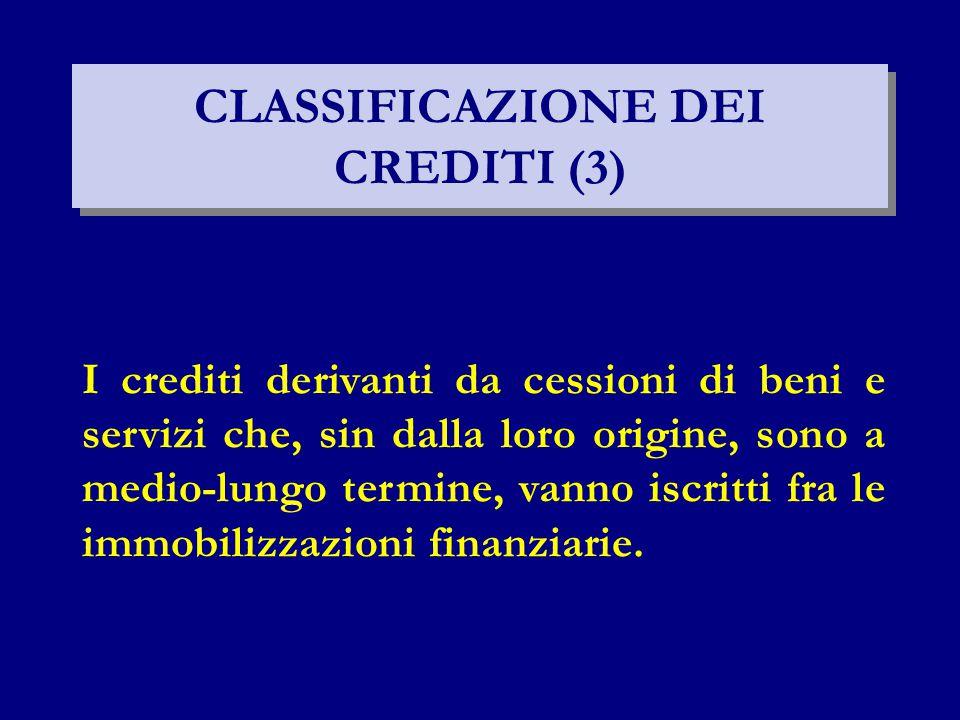 CLASSIFICAZIONE DEI CREDITI (3) I crediti derivanti da cessioni di beni e servizi che, sin dalla loro origine, sono a medio-lungo termine, vanno iscri