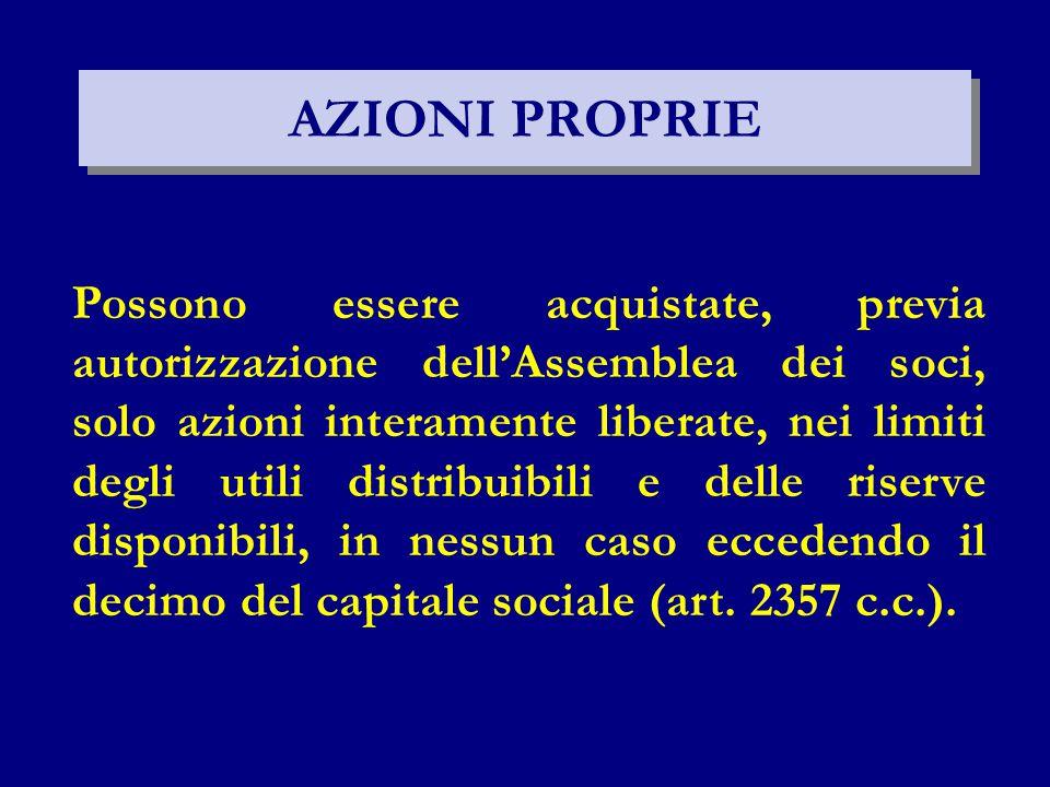 AZIONI PROPRIE Possono essere acquistate, previa autorizzazione dell'Assemblea dei soci, solo azioni interamente liberate, nei limiti degli utili dist