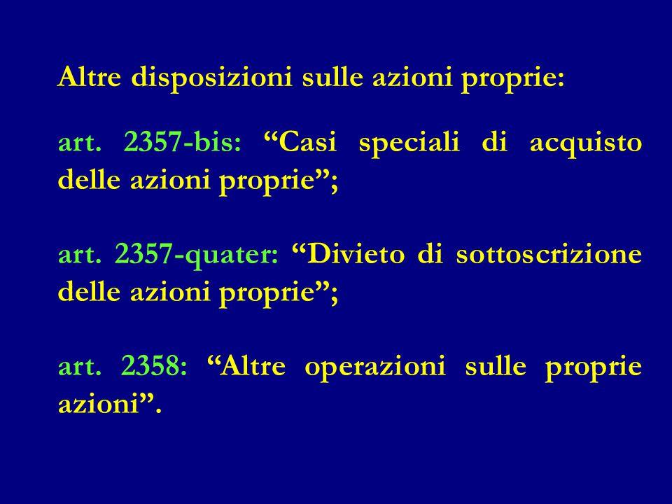 """Altre disposizioni sulle azioni proprie: art. 2357-bis: """"Casi speciali di acquisto delle azioni proprie""""; art. 2357-quater: """"Divieto di sottoscrizione"""