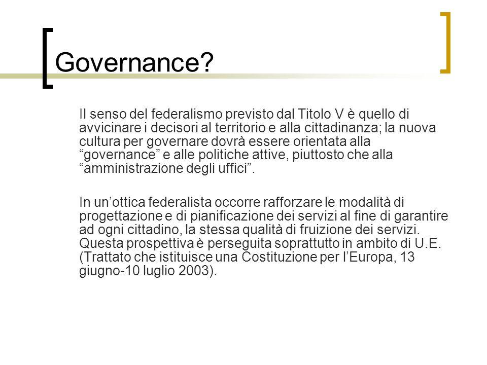 Governance? Il senso del federalismo previsto dal Titolo V è quello di avvicinare i decisori al territorio e alla cittadinanza; la nuova cultura per g