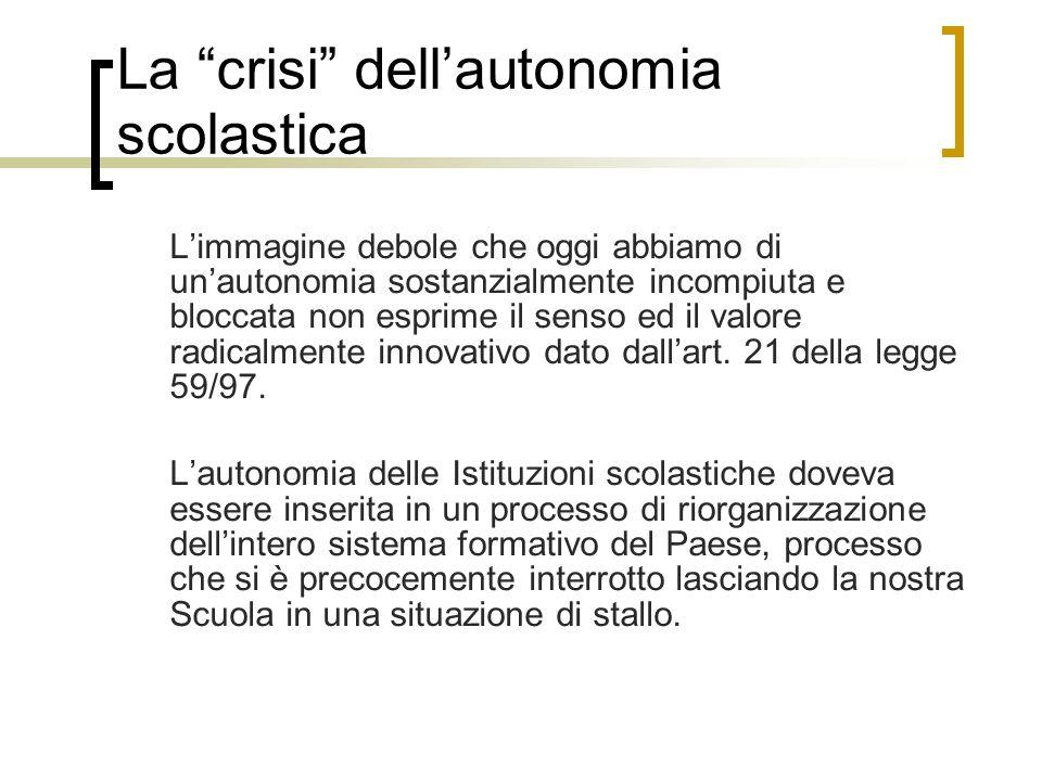 """La """"crisi"""" dell'autonomia scolastica L'immagine debole che oggi abbiamo di un'autonomia sostanzialmente incompiuta e bloccata non esprime il senso ed"""