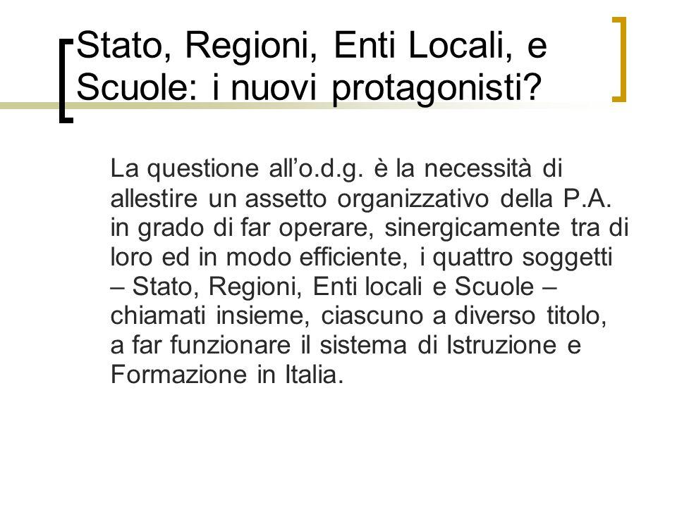 Stato, Regioni, Enti Locali, e Scuole: i nuovi protagonisti? La questione all'o.d.g. è la necessità di allestire un assetto organizzativo della P.A. i