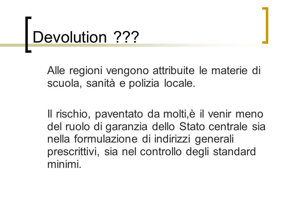Devolution ??? Alle regioni vengono attribuite le materie di scuola, sanità e polizia locale. Il rischio, paventato da molti,è il venir meno del ruolo