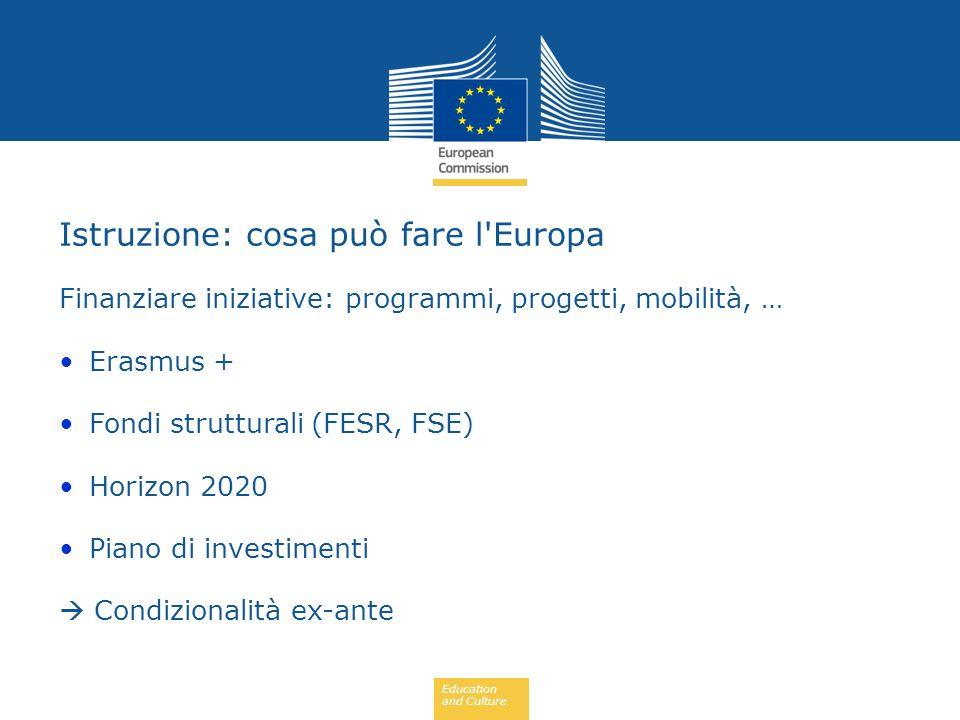 Education and Culture Finanziare iniziative: programmi, progetti, mobilità, … Erasmus + Fondi strutturali (FESR, FSE) Horizon 2020 Piano di investimenti  Condizionalità ex-ante Istruzione: cosa può fare l Europa