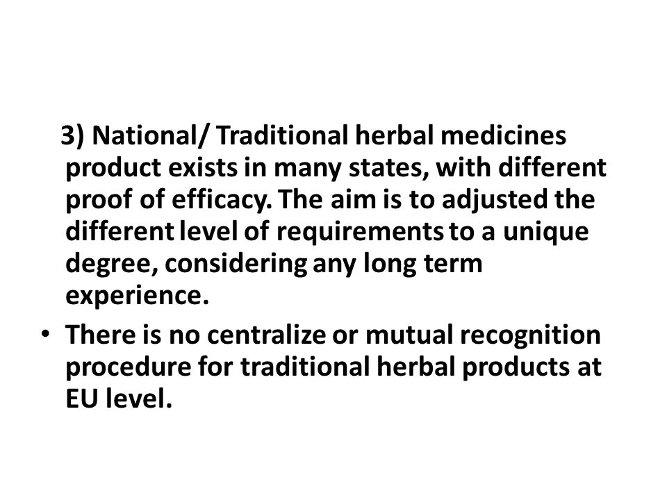 3) National/ Traditional herbal medicines product exists in many states, with different proof of efficacy.