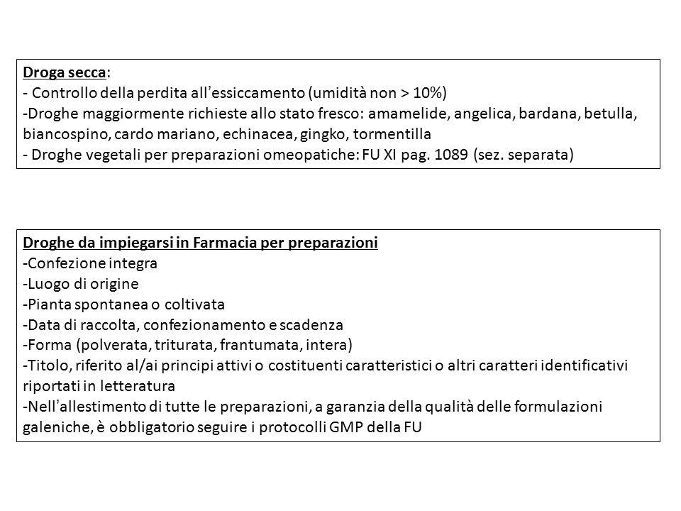 Droga secca: - Controllo della perdita all'essiccamento (umidità non > 10%) -Droghe maggiormente richieste allo stato fresco: amamelide, angelica, bar