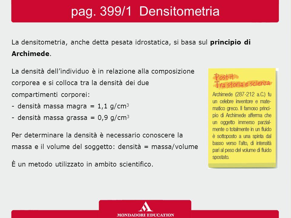 La densitometria, anche detta pesata idrostatica, si basa sul principio di Archimede.