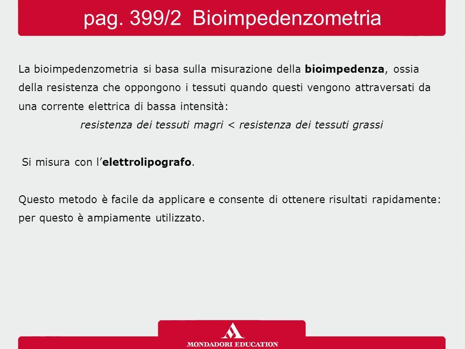 La bioimpedenzometria si basa sulla misurazione della bioimpedenza, ossia della resistenza che oppongono i tessuti quando questi vengono attraversati da una corrente elettrica di bassa intensità: resistenza dei tessuti magri < resistenza dei tessuti grassi Si misura con l'elettrolipografo.