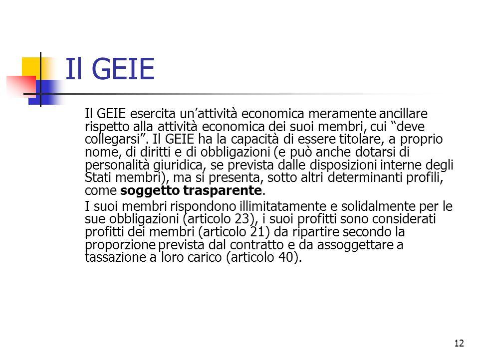 """12 Il GEIE Il GEIE esercita un'attività economica meramente ancillare rispetto alla attività economica dei suoi membri, cui """"deve collegarsi"""". Il GEIE"""