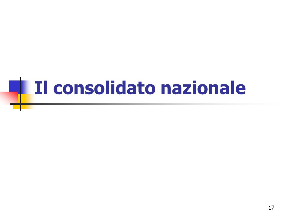 17 Il consolidato nazionale