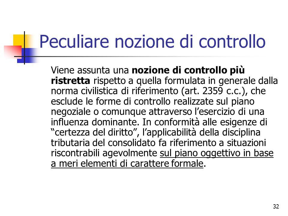 32 Peculiare nozione di controllo Viene assunta una nozione di controllo più ristretta rispetto a quella formulata in generale dalla norma civilistica