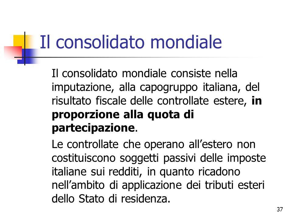 37 Il consolidato mondiale Il consolidato mondiale consiste nella imputazione, alla capogruppo italiana, del risultato fiscale delle controllate ester