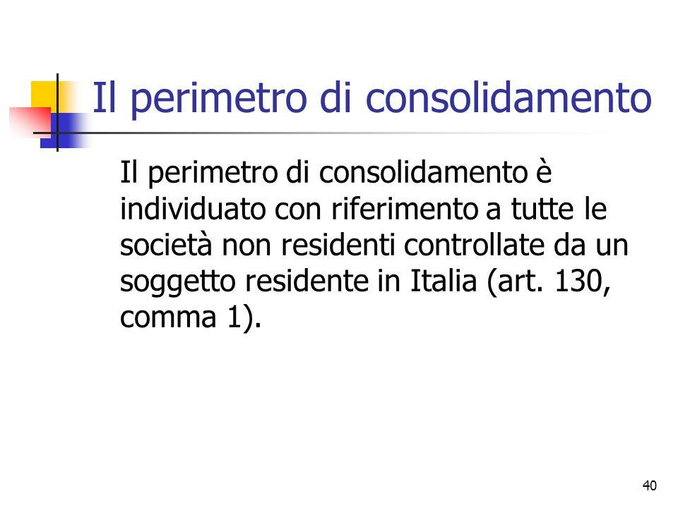 40 Il perimetro di consolidamento Il perimetro di consolidamento è individuato con riferimento a tutte le società non residenti controllate da un sogg