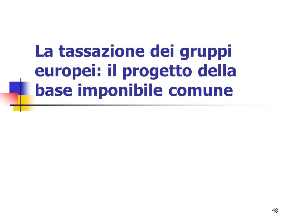48 La tassazione dei gruppi europei: il progetto della base imponibile comune