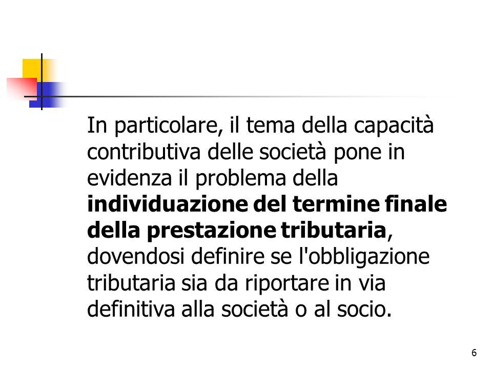 6 In particolare, il tema della capacità contributiva delle società pone in evidenza il problema della individuazione del termine finale della prestaz