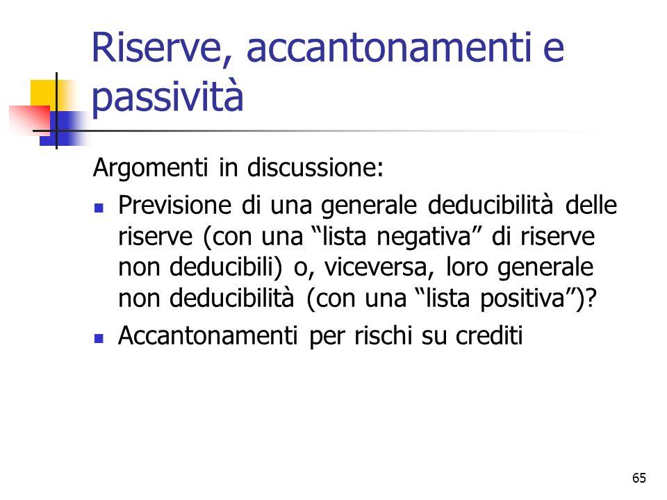 """65 Riserve, accantonamenti e passività Argomenti in discussione: Previsione di una generale deducibilità delle riserve (con una """"lista negativa"""" di ri"""