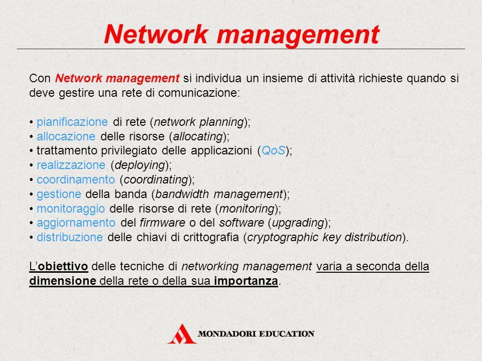 Network management Con Network management si individua un insieme di attività richieste quando si deve gestire una rete di comunicazione: pianificazio