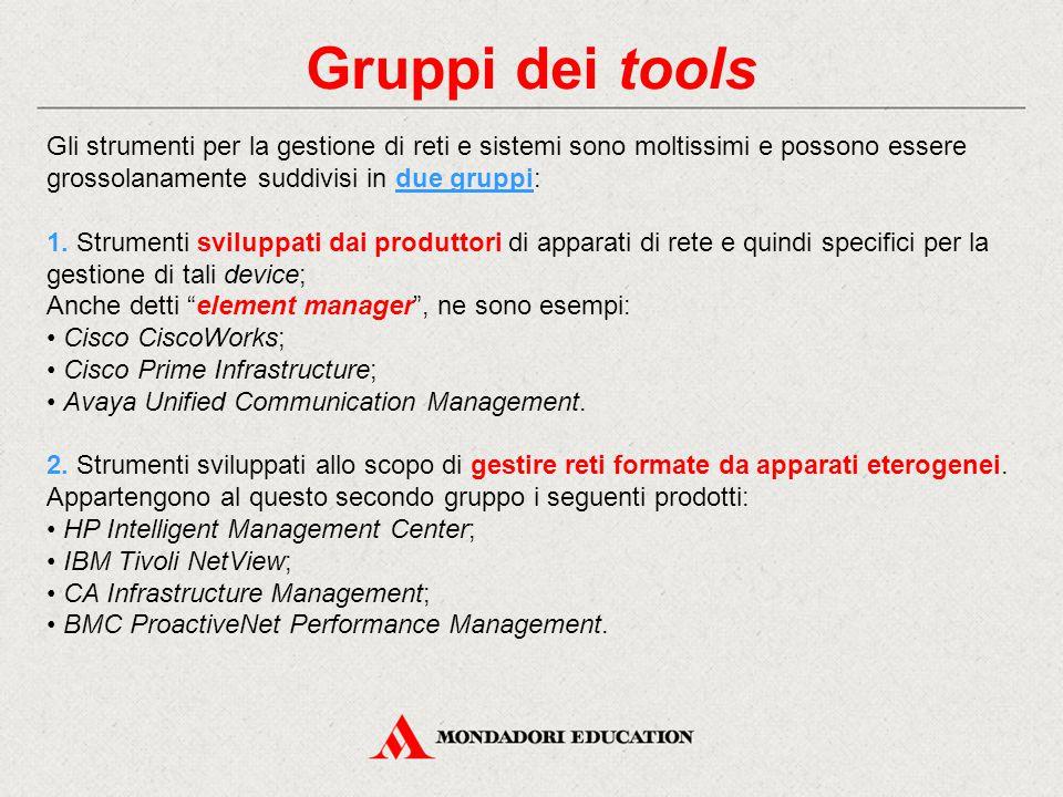 Gruppi dei tools Gli strumenti per la gestione di reti e sistemi sono moltissimi e possono essere grossolanamente suddivisi in due gruppi: 1. Strument