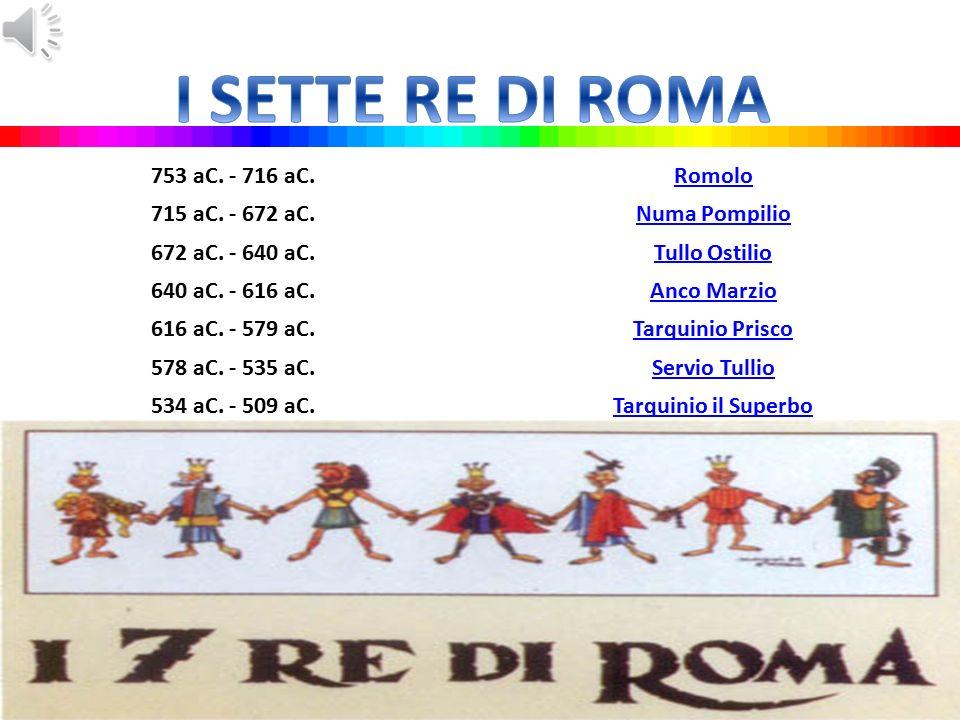 Il periodo monarchico di Roma durò circa 2 secoli e mezzo ( 250 anni). La città si trasformò, in quest'epoca, da colonia di Alba a città egemone di un