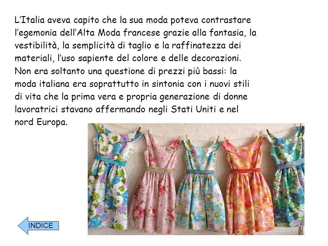 L'Italia aveva capito che la sua moda poteva contrastare l'egemonia dell'Alta Moda francese grazie alla fantasia, la vestibilità, la semplicità di tag