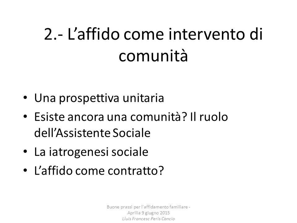 2.- L'affido come intervento di comunità Una prospettiva unitaria Esiste ancora una comunità? Il ruolo dell'Assistente Sociale La iatrogenesi sociale