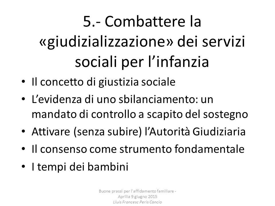 5.- Combattere la «giudizializzazione» dei servizi sociali per l'infanzia Il concetto di giustizia sociale L'evidenza di uno sbilanciamento: un mandat
