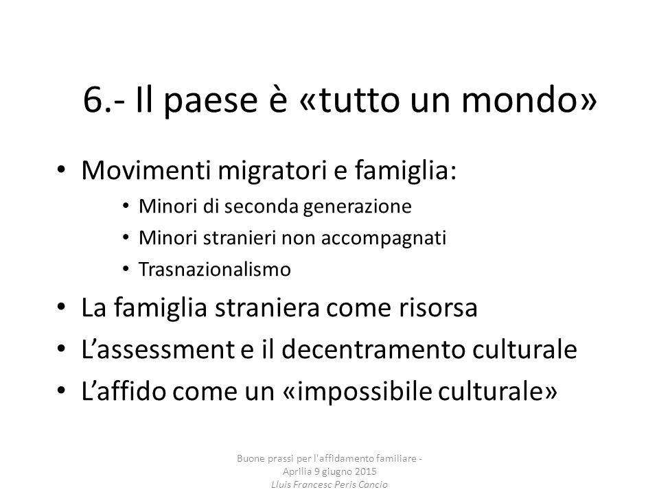 6.- Il paese è «tutto un mondo» Movimenti migratori e famiglia: Minori di seconda generazione Minori stranieri non accompagnati Trasnazionalismo La fa