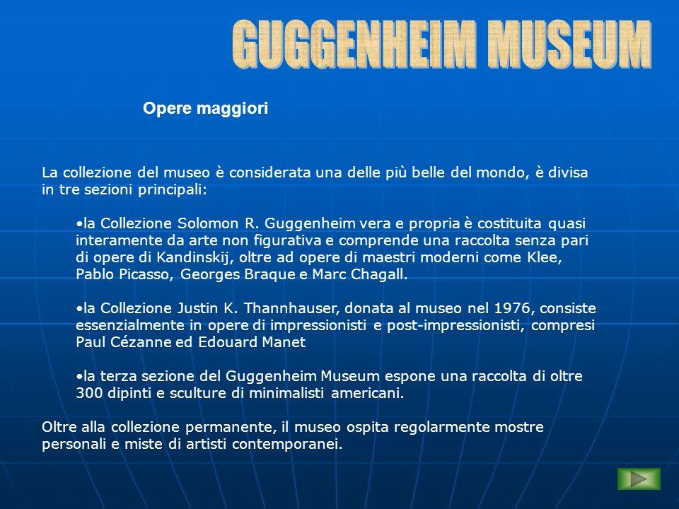 Opere maggiori La collezione del museo è considerata una delle più belle del mondo, è divisa in tre sezioni principali: la Collezione Solomon R. Gugge