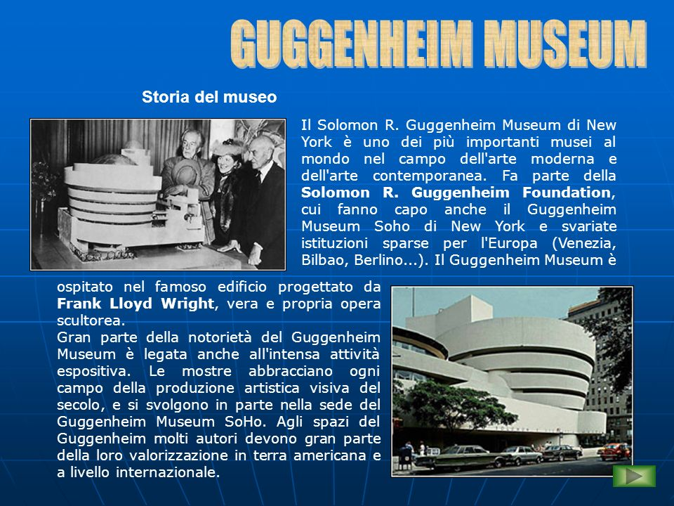 Storia del museo Il Solomon R. Guggenheim Museum di New York è uno dei più importanti musei al mondo nel campo dell'arte moderna e dell'arte contempor