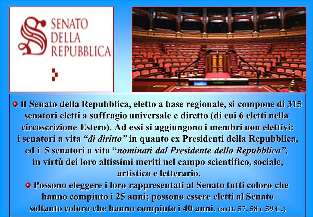 Il Senato della Repubblica, eletto a base regionale, si compone di 315 Il Senato della Repubblica, eletto a base regionale, si compone di 315 senatori eletti a suffragio universale e diretto (di cui 6 eletti nella circoscrizione Estero).