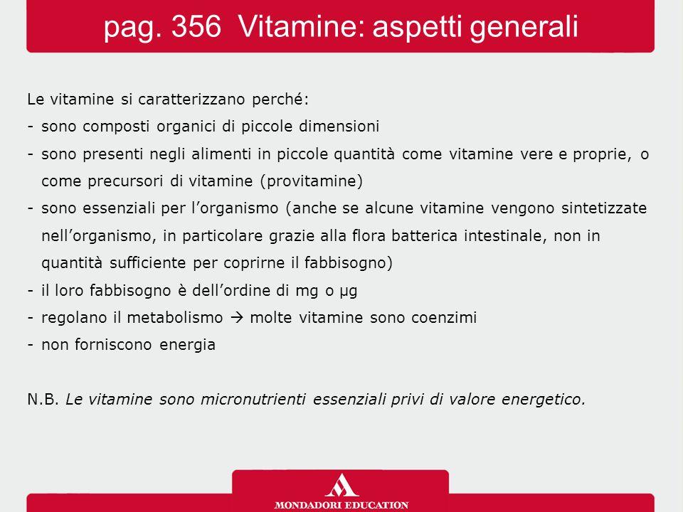 Le vitamine si caratterizzano perché: -sono composti organici di piccole dimensioni -sono presenti negli alimenti in piccole quantità come vitamine ve