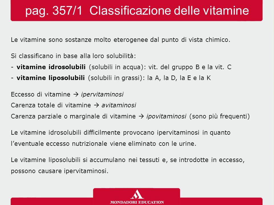 Le vitamine sono sostanze molto eterogenee dal punto di vista chimico. Si classificano in base alla loro solubilità: -vitamine idrosolubili (solubili