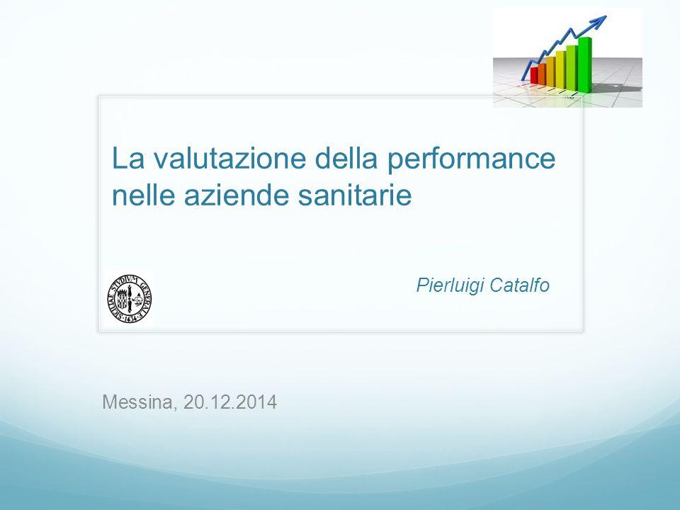La valutazione della performance nelle aziende sanitarie Pierluigi Catalfo Messina, 20.12.2014