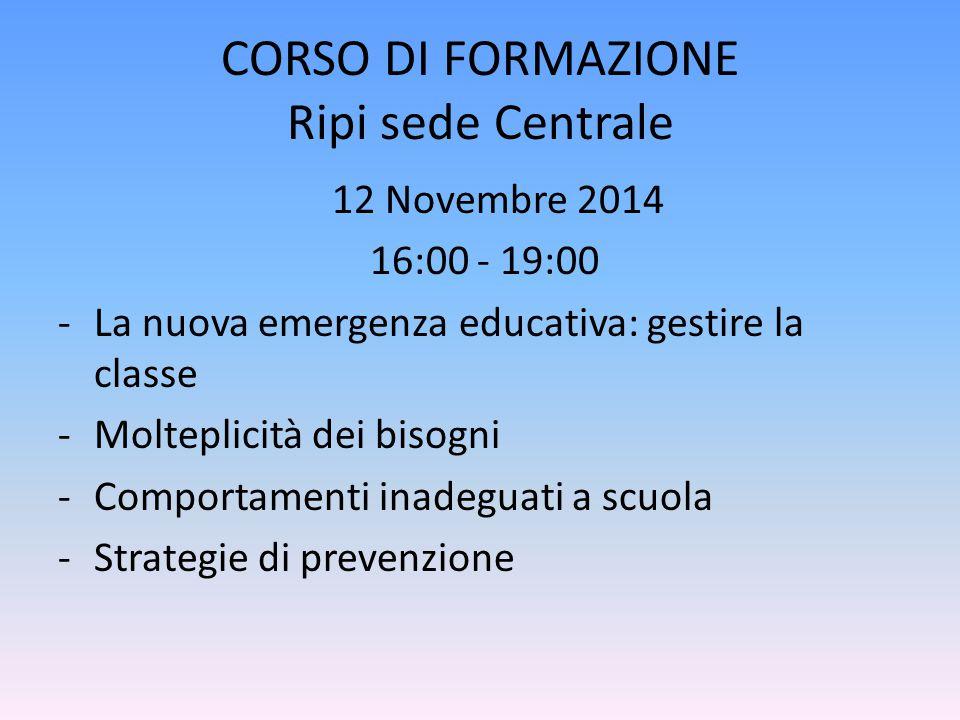 CORSO DI FORMAZIONE Ripi sede Centrale 12 Novembre 2014 16:00 - 19:00 -La nuova emergenza educativa: gestire la classe -Molteplicità dei bisogni -Comp