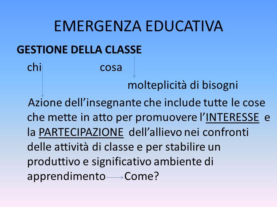 EMERGENZA EDUCATIVA GESTIONE DELLA CLASSE chicosa molteplicità di bisogni Azione dell'insegnante che include tutte le cose che mette in atto per promu
