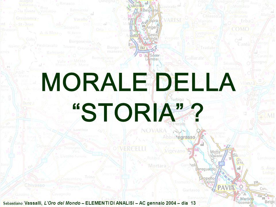 """Sebastiano Vassalli, L'Oro del Mondo – ELEMENTI DI ANALISI – AC gennaio 2004 – dia 13 MORALE DELLA """"STORIA"""" ?"""