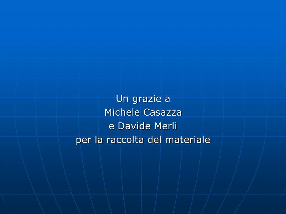Un grazie a Michele Casazza e Davide Merli per la raccolta del materiale