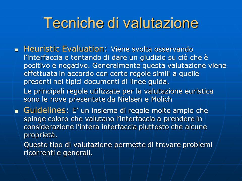Tecniche di valutazione Heuristic Evaluation: Viene svolta osservando l'interfaccia e tentando di dare un giudizio su ciò che è positivo e negativo.