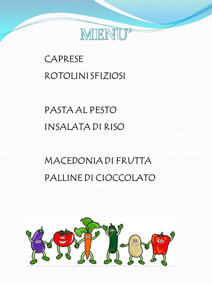 Caprese: pomodoro fresco ramato mozzarella origano olio sale Rotolini Sfiziosi: pane bianco maionese/philadelphia prosciutto cotto/salame Pasta al pesto: pasta foglioline di pesto fresco pinoli parmiggiano reggiano aglio olio di oliva sale Insalta di Riso: riso funghetti sott'olio cetrioli wurstel olive verdi tonno sott'olio carotine baby formaggio a dadini piselli