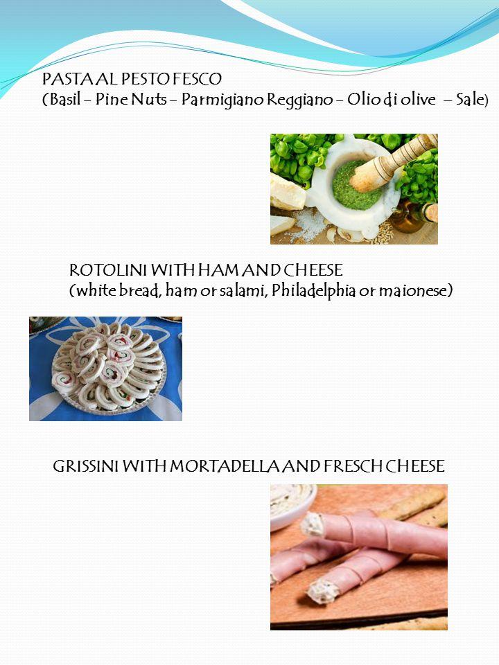 PASTA AL PESTO FESCO (Basil - Pine Nuts - Parmigiano Reggiano - Olio di olive – Sale ) ROTOLINI WITH HAM AND CHEESE (white bread, ham or salami, Phila