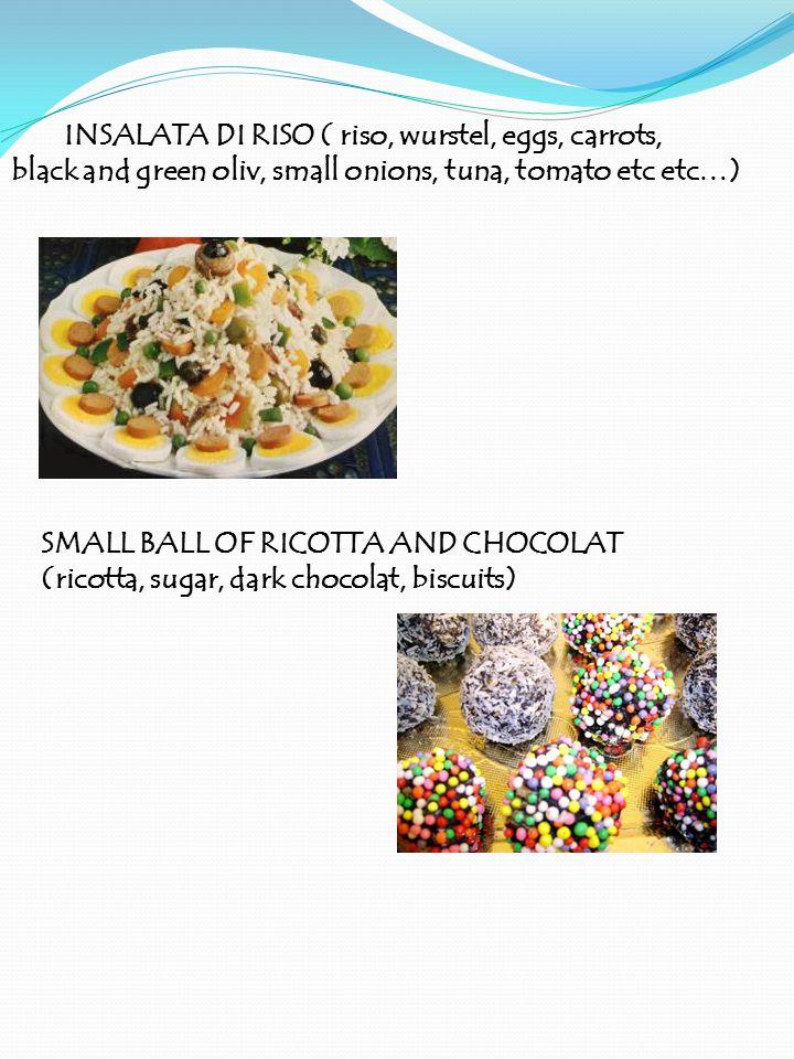 INSALATA DI RISO ( riso, wurstel, eggs, carrots, black and green oliv, small onions, tuna, tomato etc etc…) SMALL BALL OF RICOTTA AND CHOCOLAT (ricott
